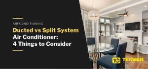 24. Ducted Vs Split System Air Conditioner 4 Things to Consider